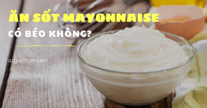 ăn sốt mayonnaise có béo không